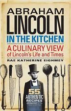 Abraham Lincoln in the Kitchen : A Culinary View of Lincoln's Life and Times...