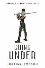 NEW - Going Under (Quantum Gravity, Book 3) by Robson, Justina