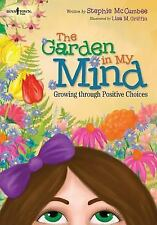The Garden in My Mind : Growing Through Positive Choices by Stephie McCumbee...
