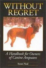 Without Regret: A Handbook for Owners of Canine Amputees by Neal, Susan
