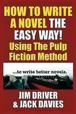 How to Write a Novel the Easy Way : Using the Pulp Fiction Method to Write...