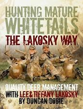 Hunting Mature Whitetails the Lakosky Way: Quality Deer Management with Lee and