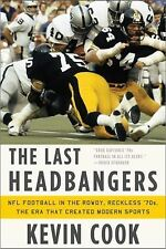 The Last Headbangers: NFL Football in the Rowdy, Reckless '70s - the Era That Cr