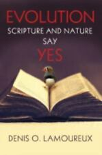 Evolution: Scripture and Nature Say Yes by Denis Lamoureux (2016, Paperback)
