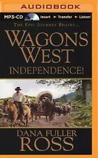 Wagons West: Wagons West Independence! 1 by Dana Fuller Ross (2015, MP3 CD,...