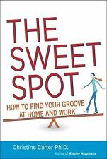 The Sweet Spot: How to Find Your Groove at Home and Work, Carter Ph.D., Christin