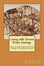 Living with Severe Brain Damage : Learn to Help People with Brain Damage by...