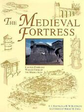 The Medieval Fortress : Castles, Forts, and Walled Cities of the Middle Ages...