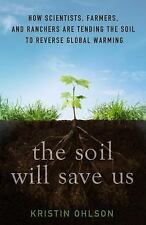 The Soil Will Save Us : How Scientists, Farmers, and Ranchers Are Tending the...