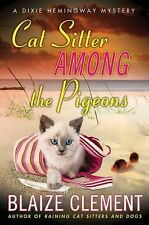 Cat Sitter Among the Pigeons: A Dixie Hemingway Mystery (Dixie Hemingway Myste..