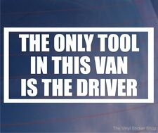 THE ONLY TOOL IN THIS VAN IS THE DRIVER Funny Window/Bumper Works Van Sticker