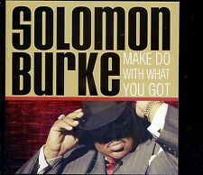 CD SOLOMON BURKE make do whit what you got 2005 EX