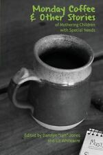 Monday Coffee and Other Stories of Mothering Children with Special Needs...