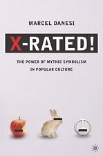 X-Rated! : The Power of Mythic Symbolism in Popular Culture by Marcel Danesi...