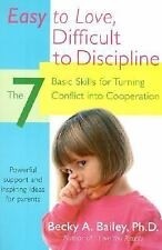 Easy to Love, Difficult to Discipline: The 7 Basic Skills for Turning Conflict i