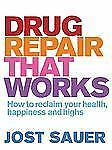 Drug Repair That Works: How to Reclaim Your Health, Happiness and High-ExLibrary