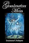 Grandmother Moon by Zsuzsanna Budapest (2011, Paperback)