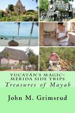 Yucat�n's Magic-M�rida Side Trips : Treasures of Mayab by John Grimsrud...