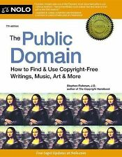 The Public Domain : How to Find and Use Copyright-Free Writings, Music, Art...