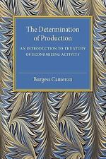 The Determination of Production : An Introduction to the Study of Economizing...