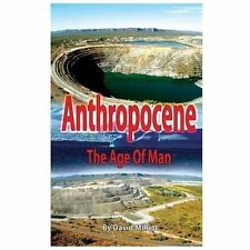 Anthropocene : The Age of Man by David Millett (2013, Paperback)