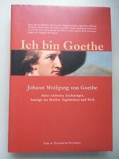 Ich bin Goethe Johann Wolfgang von .. Seine schönsten Zeichnungen Briefen ..
