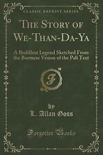 The Story of We-Than-Da-YA : A Buddhist Legend Sketched from the Burmese...