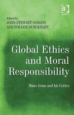Global Ethics and Moral Responsibility : Hans Jonas and His Critics by Holger...