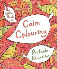 The Little Book of Calm Colouring: Portable Relaxation, Kay, Victoria, Sinden, D