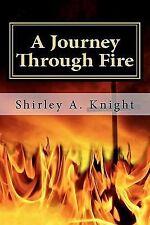 A Journey Through Fire : ALS - Memoir of a Caregiver by Shirley Knight (2011,...