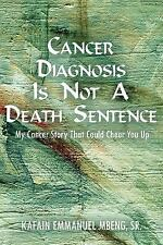 CANCER DIAGNOSIS IS NOT A DEATH SENTENCE: My Cancer Story That Could Cheer You U