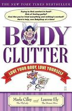 Body Clutter : Love Your Body, Love Yourself by Leanne Ely and Marla Cilley...