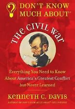 Don't Know Much About the Civil War: Everything You Need to Know About America's
