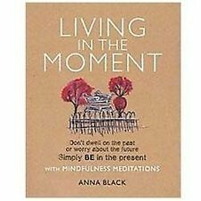 Living in the Moment: Don't dwell on the past or worry about the future. Simply