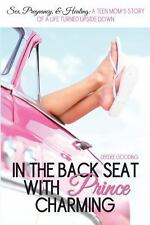 In the Back Seat with Prince Charming: Sex, pregnancy & healing: A teen mom's st