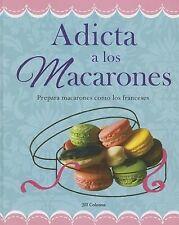 Recetas Esenciales Ser.: Adicta a Los Macarones : Prepara Macarones Como Los...