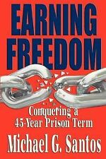 Earning Freedom: Conquering a 45 Year Prison Term by Michael G Santos...