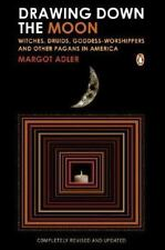 Drawing Down the Moon: Witches, Druids, Goddess-Worshippers, and Other Pagans ..