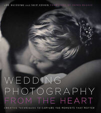 Wedding Photography from the Heart: Creative Techniques to Capture the...