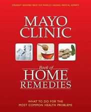 Mayo Clinic Book of Home Remedies : What to Do for the Most Common Health...