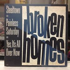 "NM 12""~EP~BROKEN HOMES~Steeltown~Painless Saturday~Yes, It's All Over~{1986 WLP}"
