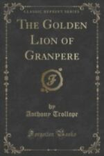 The Golden Lion of Granpere (Classic Reprint) by Anthony Trollope (2015,...