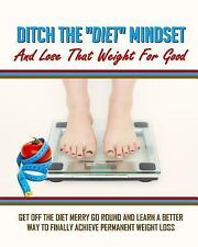 Ditch the Diet Mindset : And Lose the Weight for Good by Noel Ireland (2016,...