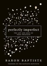 Perfectly Imperfect - New Hardcover Book Art Of Yoga Practice, Baron Baptiste