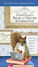 The Indispensable Book of Useless Information: Just When You Thought It Couldn't