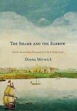 The Shame and the Sorrow: Dutch-Amerindian Encounters in New Netherland (Early A