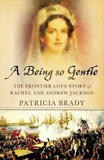 A Being So Gentle : The Frontier Love Story of Rachel and Andrew Jackson