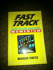 Fast Track: How to Gain and Keep Momentum Roger Fritz