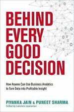Behind Every Good Decision: How Anyone Can Use Business Analytics to Turn Data i