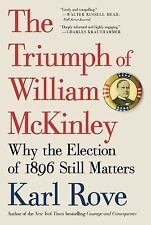 The Triumph of William McKinley : Why the Election of 1896 Still Matters by...